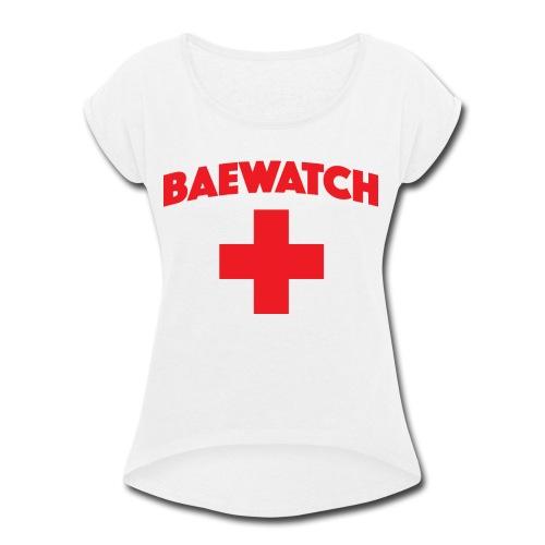 Bae watch t-shirt  - Women's Roll Cuff T-Shirt