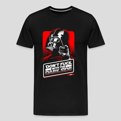 Star Wars: Don't Fuck with the Dark Side - Men's Premium T-Shirt