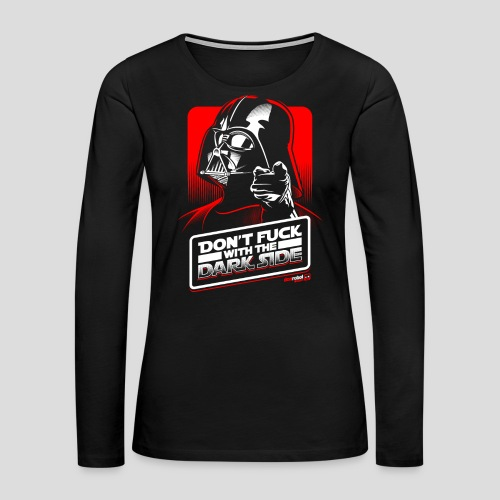 Star Wars: Don't Fuck with the Dark Side - Women's Premium Long Sleeve T-Shirt