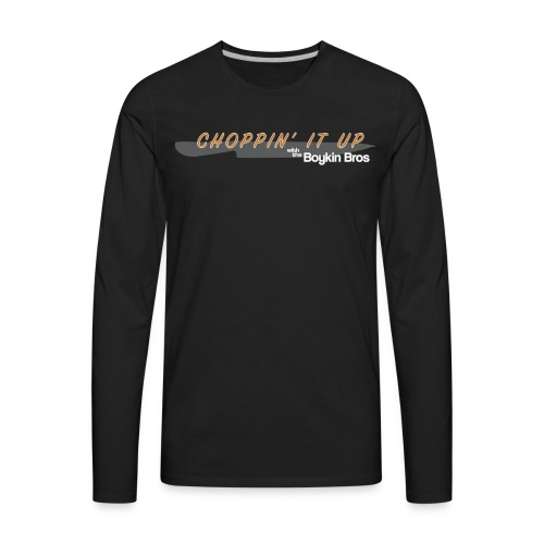 Boykin Bros. Choppin' it up w/ Logo on back - Men's Premium Long Sleeve T-Shirt