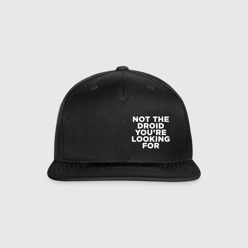 Not the Droid - Star Wars Caps - Snap-back Baseball Cap