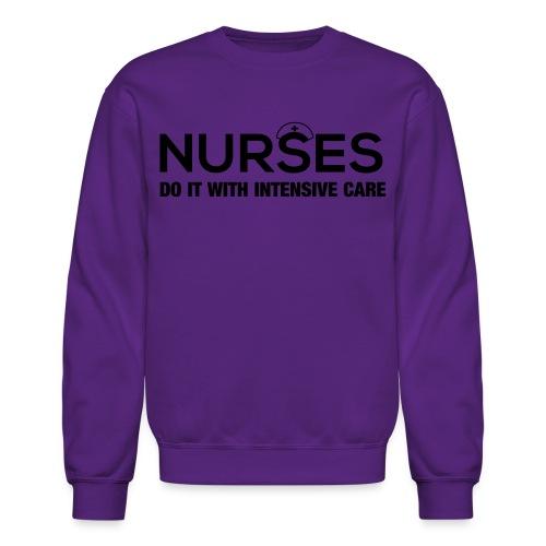 Nurses Do it With Intensive Care - Crewneck Sweatshirt