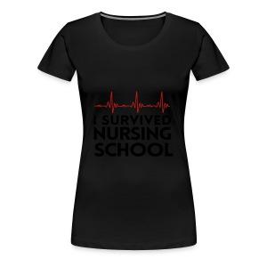 I Survived Nursing School - Women's Premium T-Shirt