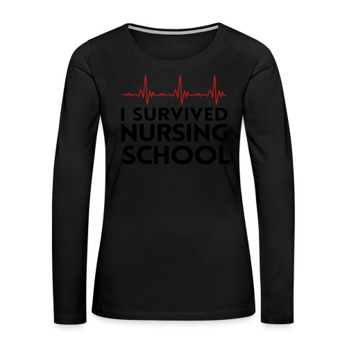 I Survived Nursing School - Women's Premium Long Sleeve T-Shirt