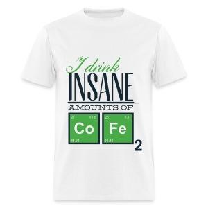 I Drink Insane Amounts of CoFe2 - Men's T-Shirt