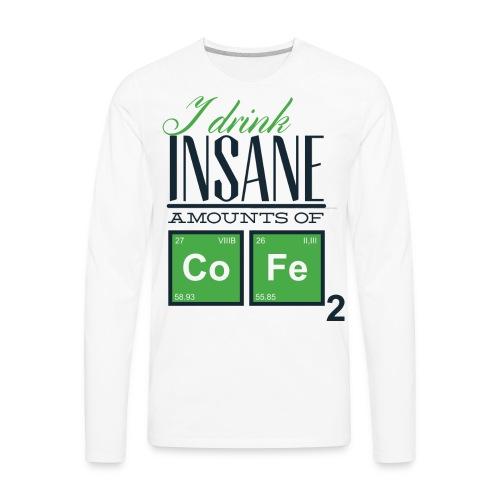 I Drink Insane Amounts of CoFe2 - Men's Premium Long Sleeve T-Shirt