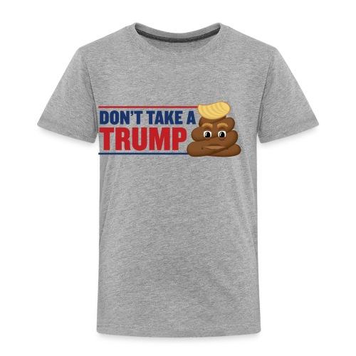 Don't Take a Trump - Kids Shirt - Toddler Premium T-Shirt