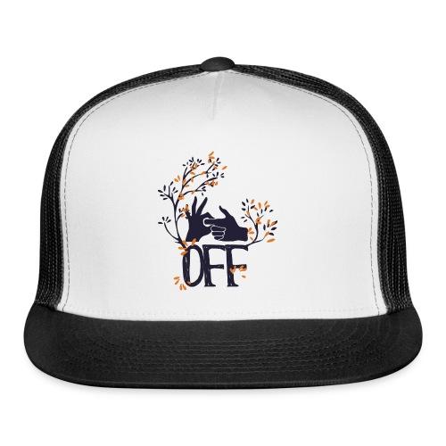F*CK OFF - Trucker Cap