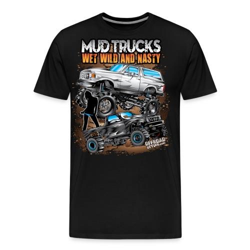 Mud Truck Wet Wild Nasty - Men's Premium T-Shirt