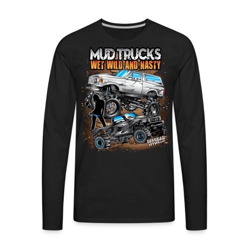 Mud Truck Wet Wild Nasty - Men's Premium Long Sleeve T-Shirt