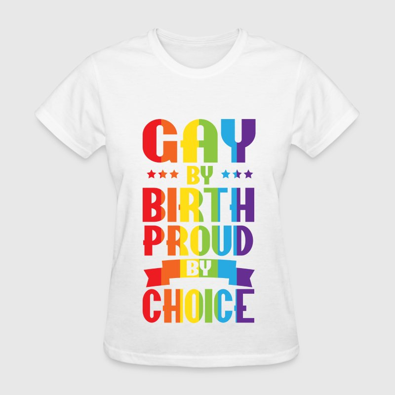 Gay By Birth Proud By Choice Rainbow LGBT Pride Women's T-Shirts - Women's T-Shirt