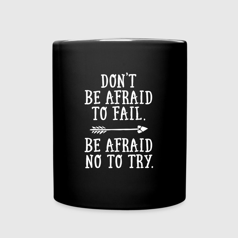Don't Be Afraid To Fail. Be Afraid Not To Try. Mugs & Drinkware - Full Color Mug
