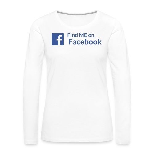 Find Me on Facebook - Women's Premium Long Sleeve T-Shirt