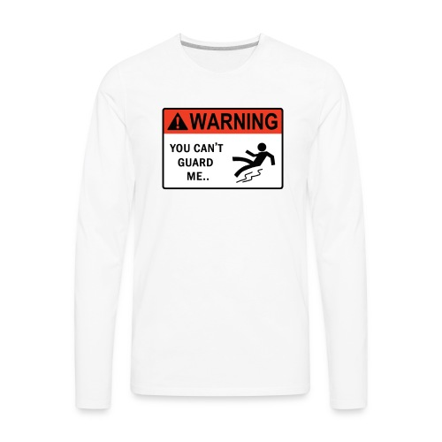'You Can't Guard Me..' Tee - Men's Premium Long Sleeve T-Shirt