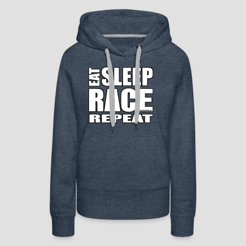 Eat Sleep Race Repeat T-Shirt - Women's Premium Hoodie