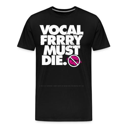 Vocal Fry Must DIe - Men's Premium T-Shirt
