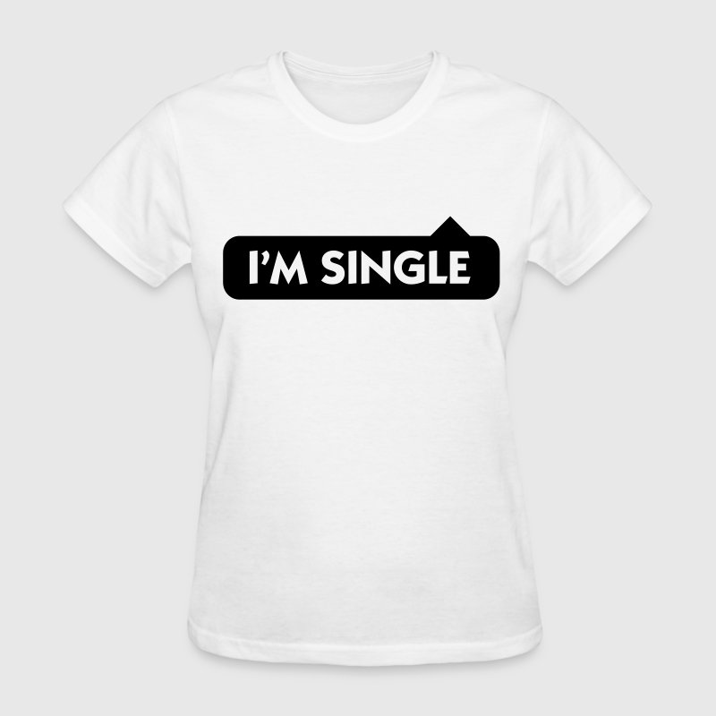 I m single Women's T-Shirts - Women's T-Shirt