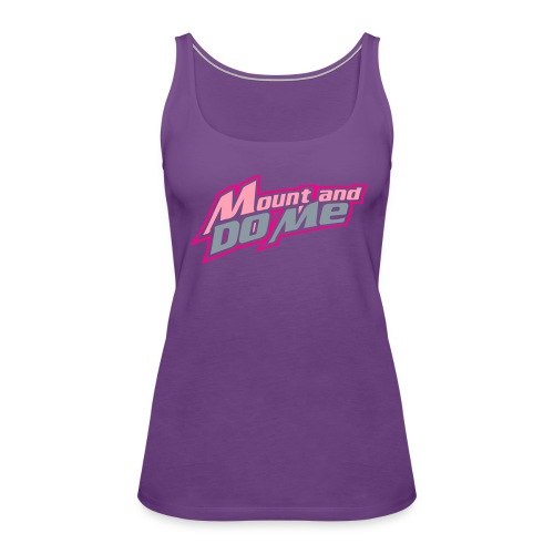 Mount And Do Me - Women's Premium Tank Top
