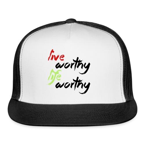 LIVE WORTHY LIFE WORTHY - Trucker Cap