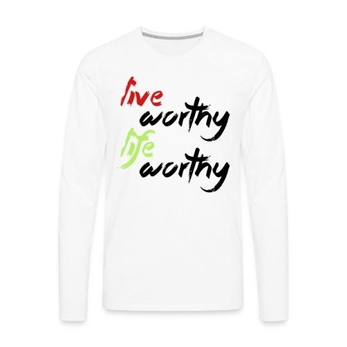 LIVE WORTHY LIFE WORTHY - Men's Premium Long Sleeve T-Shirt