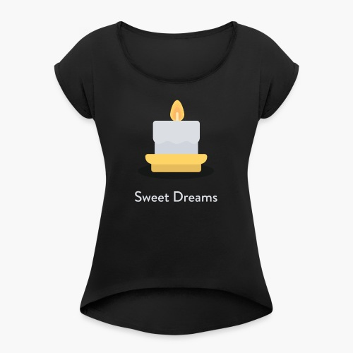Sweet Dreams - Women - Women's Roll Cuff T-Shirt
