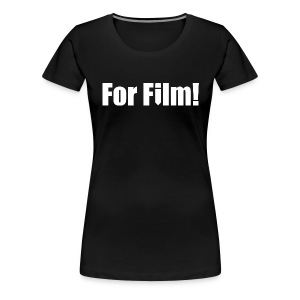 For Film! Women's T-Shirt - Women's Premium T-Shirt