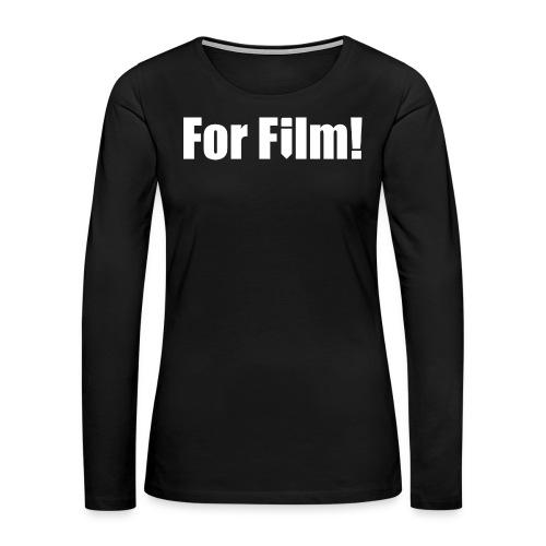 For Film! Women's T-Shirt - Women's Premium Long Sleeve T-Shirt