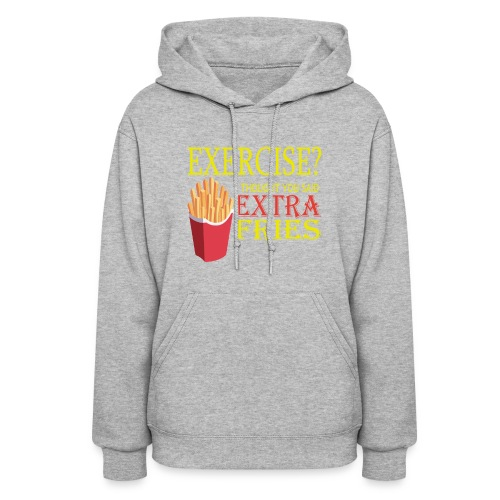 Extra Fries - Women's T-Shirt - Women's Hoodie