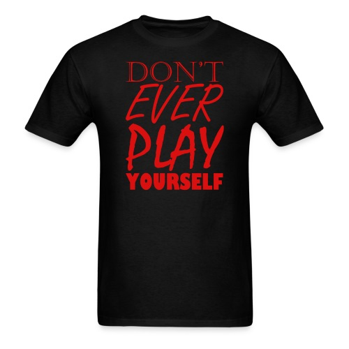 Don't Play EVER Yourself T-shirt - Men's T-Shirt