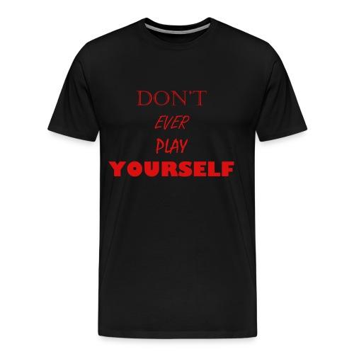 Don't Play EVER Yourself Crewneck - Men's Premium T-Shirt