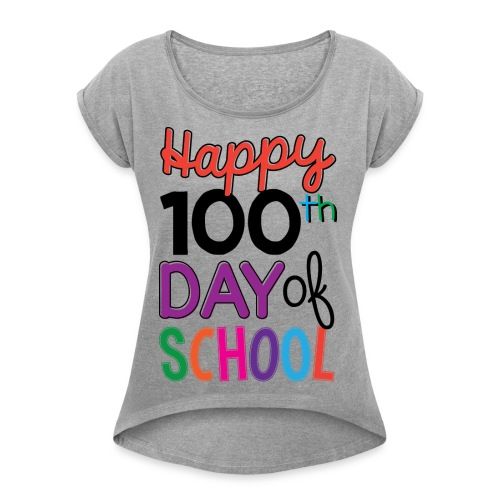 100th Days of School - Women's Roll Cuff T-Shirt