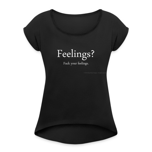 Women's Feelings? shirt - Women's Roll Cuff T-Shirt