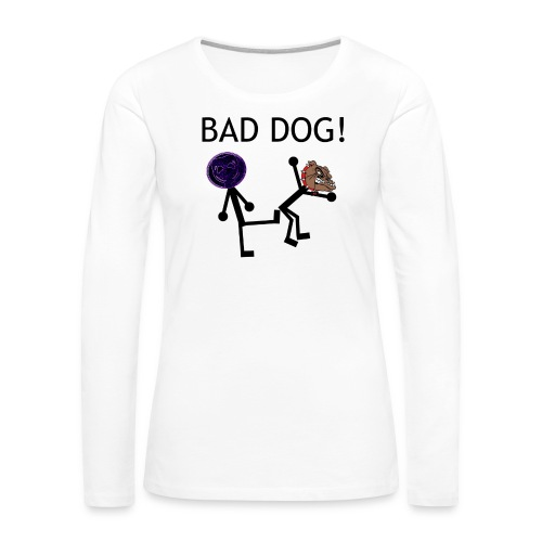 Bad Dog! Women's T-Shirt - Women's Premium Long Sleeve T-Shirt
