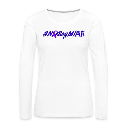 Camiseta Mujer #NoSoyMiAR - Women's Premium Long Sleeve T-Shirt