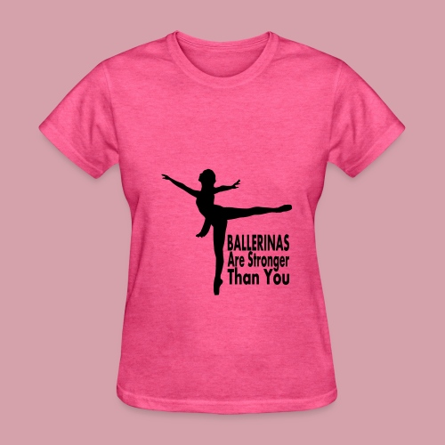 Ballerinas Are Stronger Than You - Women's T-Shirt