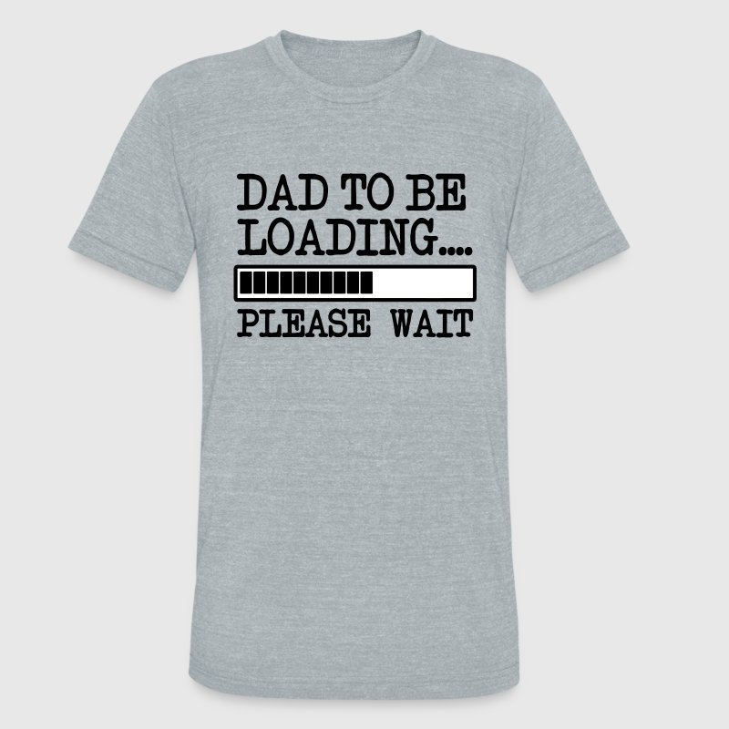 Dad to be Loading funny baby - Unisex Tri-Blend T-Shirt by American Apparel