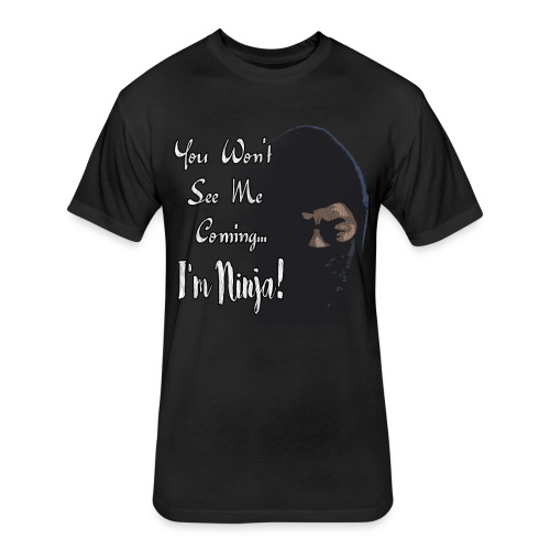 You Won't See Me Coming...I'm Ninja! - Fitted Cotton/Poly T-Shirt by Next Level