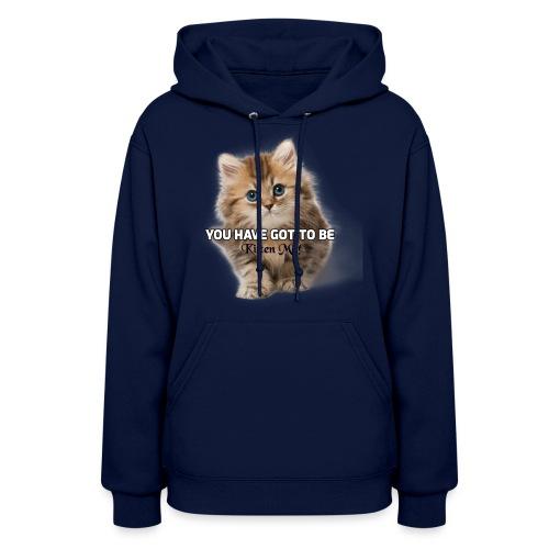 You Have Got To Be Kitten Me Women's T-Shirt - Women's Hoodie