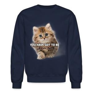 You Have Got To Be Kitten Me Women's T-Shirt - Crewneck Sweatshirt
