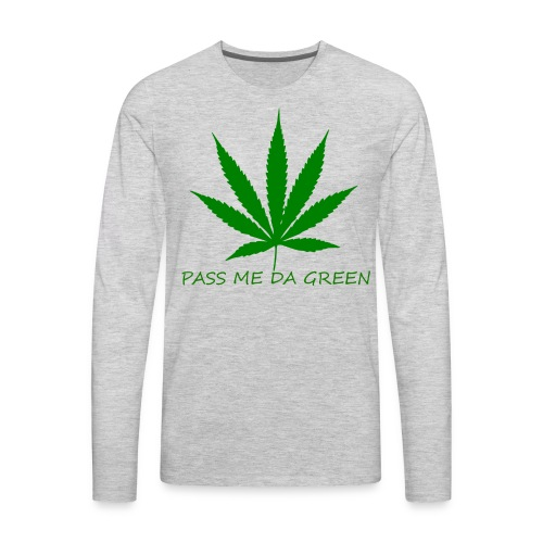 PASS ME DA GREEN CLASSIC T- SHIRT - Men's Premium Long Sleeve T-Shirt