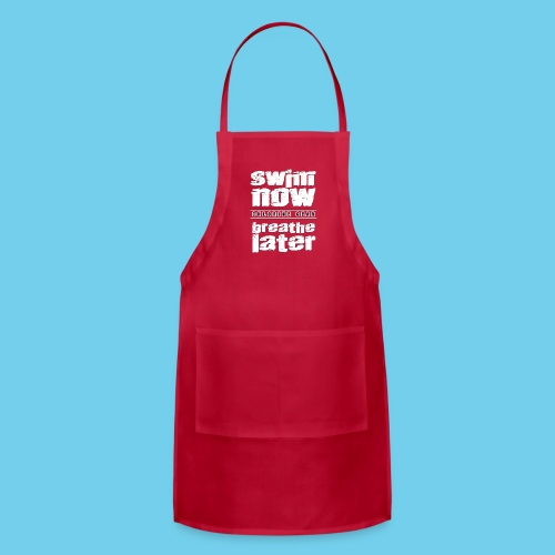 Swim Now Breathe Later One Side- Crewneck Sweatshirt - Adjustable Apron
