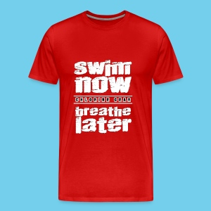 Swim Now Breathe Later One Side- Crewneck Sweatshirt - Men's Premium T-Shirt