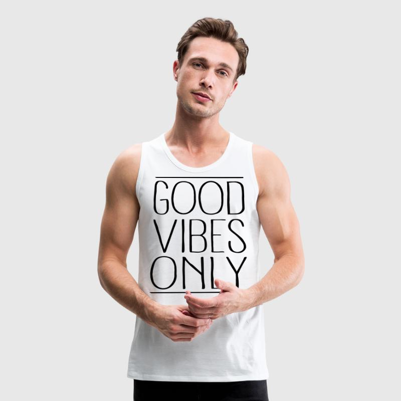 Good Vibes Only Tank Tops - Men's Premium Tank