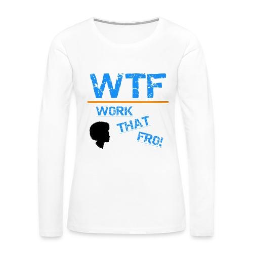 WTF TEE - Women's Premium Long Sleeve T-Shirt