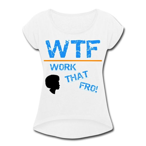 WTF TEE - Women's Roll Cuff T-Shirt