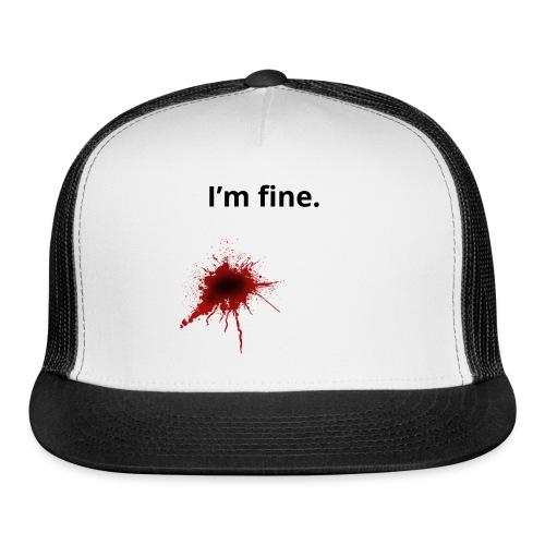 I'm fine blood splatter T-Shirt - Trucker Cap