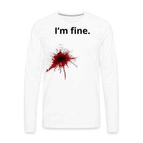 I'm fine blood splatter T-Shirt - Men's Premium Long Sleeve T-Shirt