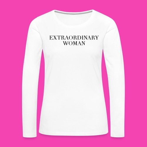 Extraordinary Woman  - Women's Premium Long Sleeve T-Shirt