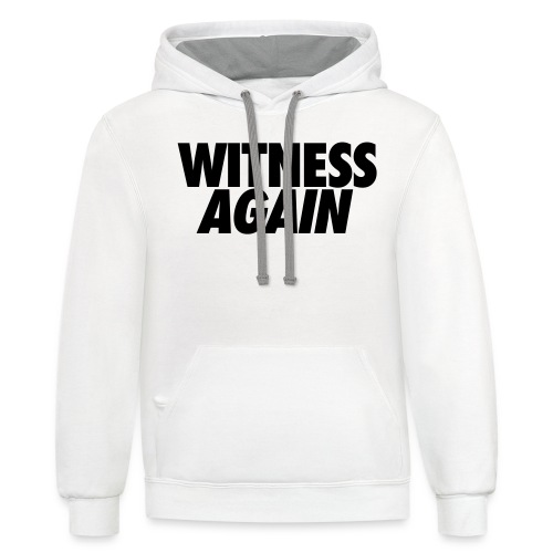 Witness Again  - Contrast Hoodie
