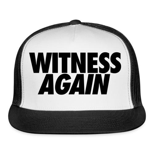 Witness Again  - Trucker Cap